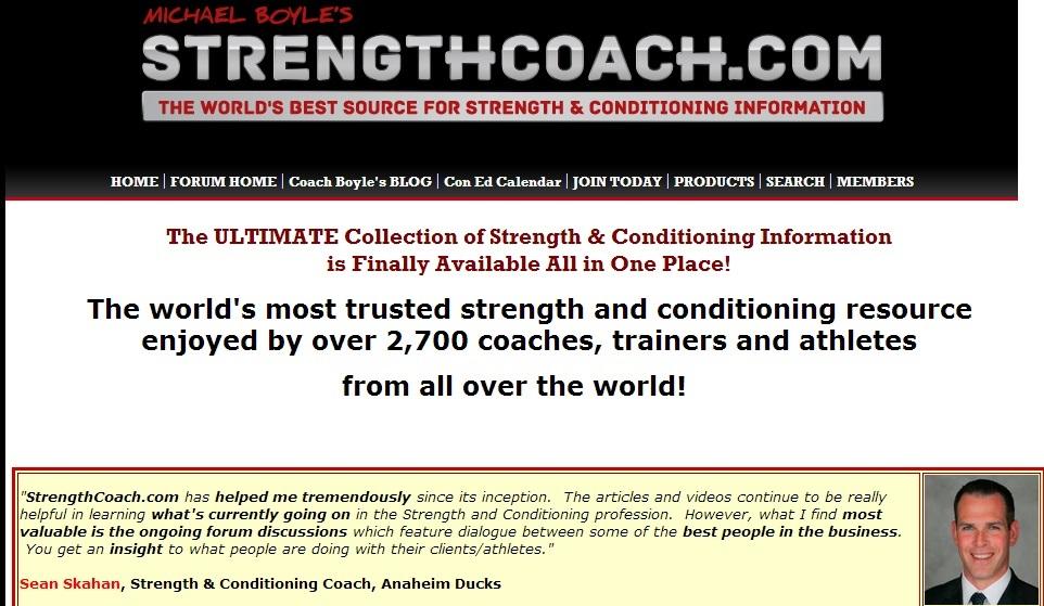 StrengthCoach  H επίσημη ιστοσελίδα του Michael Boyle, ενός από τους κορυφαίους παγκοσμίως προπονητές δύναμης και φυσικής κατάστασης. Παρέχει δωρεάν και συνδρομητική αρθρογραφία και πολλές προτάσεις ενημέρωσης για τον σύγχρονο προπονητή και προσωπικό γυμναστή. Διαθέτει διάφορα εκπαιδευτικά προϊόντα (DVDs, βιβλία, κ.α.) και αποτελεί αγαπημένη επιλογή των περισσοτέρων επαγγελματιών που ασχολούνται με την επιστήμη της άσκησης, την μεγιστοποίηση της αθλητικής απόδοσης, την αθλητιατρική, την προπονητική και το πεδίο της φυσικής κατάστασης.