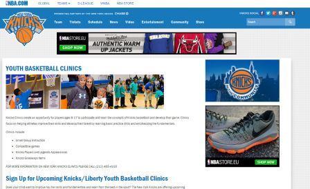 New York Knicks Στην ιστοσελίδα αυτή μπορείτε να βρείτε πληροφορίες για εξειδικευμένα προπονητικά camp που πραγματοποιούνται στη Νέα Υόρκη από τους προπονητές των New York Knicks. Αν θέλετε να δώσετε την ευκαιρία σε ορισμένους αθλητές σας να μάθουν από τους καλύτερους μπορείτε να επισκεφτείτε την ιστοσελίδα και να δείτε περισσότερες πληροφορίες.