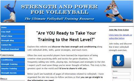 Strength and power for volleyball Το site αυτό αποτελεί μια ολοκληρωμένη λύση για τον προπονητή του volley. Περιέχει πληροφορίες σχετικά με την προπόνηση φυσικής κατάστασης αλλά και την προπόνηση της τεχνικής και της τακτικής. Περιηγηθείτε με το ενδιαφέρον σας αμείωτο σε μια ιστοσελίδα με πολλές ιδέες και πληροφορίες.