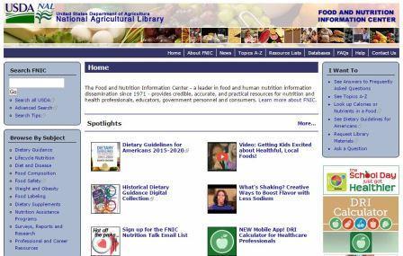 Food and Nutrition Information Center (FNIC) Το Food and Nutrition Information Center (FNIC) είναι ο ηγέτης στην on-line παγκόσμια ενημέρωση σε θέματα διατροφής. Με βάση στην National Agricultural Library (NAL) του USDA, η ιστοσελίδα FNIC περιέχει περισσότερα από 2500 links σε υπάρχουν σε και αξιόπιστες πληροφορίες που αφορούν τη διατροφή. Το Food and Nutrition Information Center (FNIC) παρουσιάζει συνδέσμους μόνο σε ιστοσελίδες που πληρούν τα αυστηρά τους κριτήρια αξιολόγησης οι οποίες αξιολογούνται γα την καταλληλότητά τους σύμφωνα με το σκεπτικό επαγγελματιών διατροφολόγων.