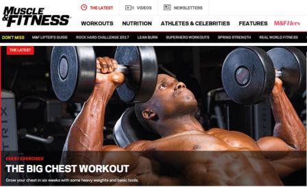 muscleandfitness Ιστοσελίδα που περιέχει όλες τις πληροφορίες στον χώρο του fitness. Μια ολοκληρωμένη ιστοσελίδα που κάποιος μπορεί να βρει πληροφορίες για προγράμματα άσκησης με βάρη για όλες τις μυϊκές ομάδες, πλάνα και συστάσεις διατροφής, παραδείγματα προπονήσεων μεγάλων αθλητών, βίντεο, φωτογραφίες και συνεντεύξεις.