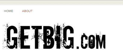 getbig Ένα site το οποίο περιέχει πληροφορίες σχετικά με διεθνής διαγωνισμούς σωματοδόμησης, νέα και εκδηλώσεις φωτογραφίες, οδηγίες λήψης συμπληρωμάτων διατροφής καθώς και πολλά βίντεο.