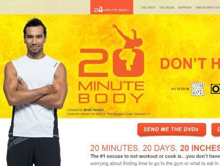 20 minute body  Το πρόγραμμα ''σώμα των 20 λεπτών'' είναι ένα πρόγραμμα προπόνησης που δημιουργήθηκε από τον Brett Hoebel. Η ιστοσελίδα του Brett Hoebel είναι ένα παράδειγμα μιας εκπληκτικής και αποτελεσματικής ιστοσελίδας: θα αισθανθείτε αμέσως τη θετική ενέργεια και τον δυναμισμό.