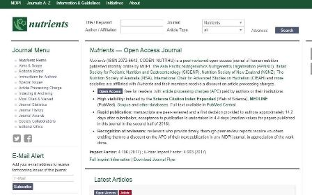 nutrients Η επίσημη ιστοσελίδα του επιστημονικού περιοδικού ''Nutrients'' (ISSN 2072-6643) είναι ένα διεθνές φόρουμ ανοιχτής πρόσβασης για δημοσίευση μελετών σχετικά με την ανθρώπινη διατροφή. Εκδίδει ανασκοπήσεις και τακτικές ερευνητικές εργασίες. Στόχος είναι να ενθαρρύνει τους επιστήμονες να δημοσιεύουν τα αποτελέσματά τους με όσο το δυνατόν περισσότερες λεπτομέρειες.